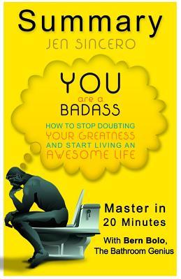 Master in 20-Minutes Summary You Are a Badass: How to Stop Doubting Your Greatness and Start Living an Awesome Life  by  Bern Bolo