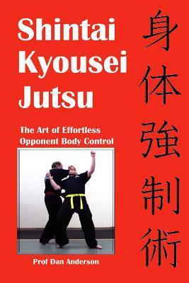 Shintai Kyousei Jutsu: The Art of Effortless Opponent Body Control  by  Prof Dan Anderson