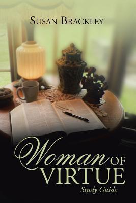 Woman of Virtue: Study Guide Susan Brackley