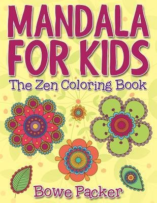 Mandala for Kids: The Zen Coloring Book  by  Bowe Packer