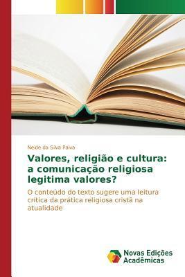 Valores, Religiao E Cultura: A Comunicacao Religiosa Legitima Valores?  by  Da Silva Paiva Neide