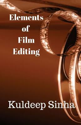 Elements of Film Editing  by  Kuldeep Sinha