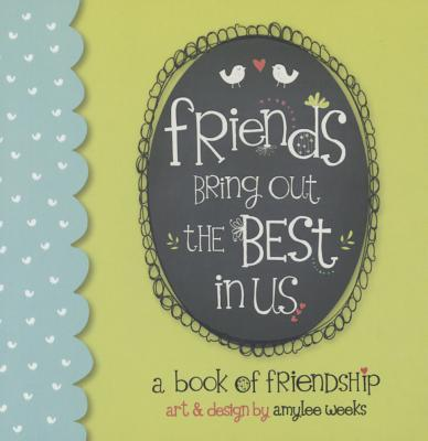 Friends Bring Out the Best in  by  Amylee Weeks