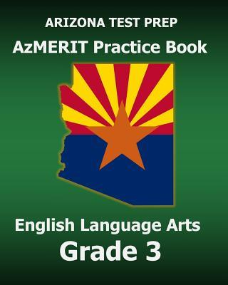 Arizona Test Prep Azmerit Practice Book English Language Arts Grade 3: Covers Reading, Writing, Editing, and Listening Test Master Press Arizona
