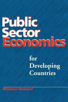 Public Sector Economics For Developing Countries  by  Michael Howard
