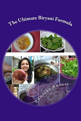 The Ultimate Biryani Formula: Lick your spoons  by  Romalee Amolic