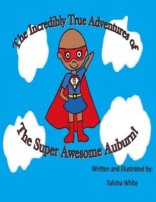The Incredibly True Adventures of the Super Awesome Auburn Talisha White