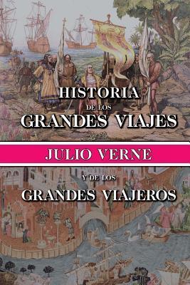 Historia de Los Grandes Viajes y de Los Grandes Viajeros  by  Jules Verne