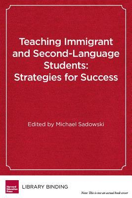 Teaching Immigrant and Second-Language Students: Strategies for Success Michael Sadowski