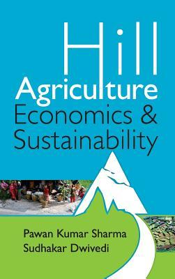 Hill Agriculture: Economics and Sustainability P K Sharma