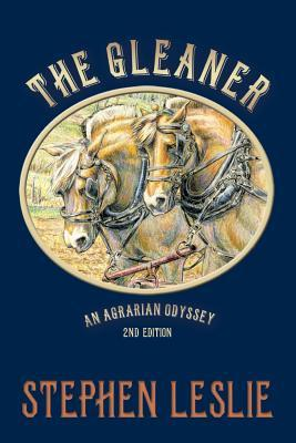 The Gleaner (Revised - 2nd Edition ): An Agrarian Odyssey  by  Stephen Leslie