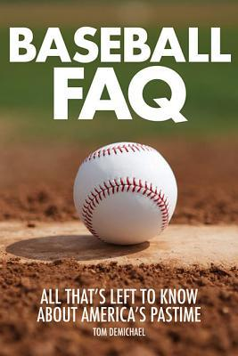 Baseball FAQ: All Thats Left to Know about Americas Pastime  by  Tom DeMichael