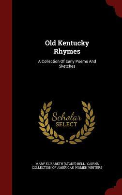 Old Kentucky Rhymes: A Collection of Early Poems and Sketches  by  Mary Elizabeth (Stone) Bell