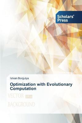 Optimization with Evolutionary Computation  by  Borgulya Istvan
