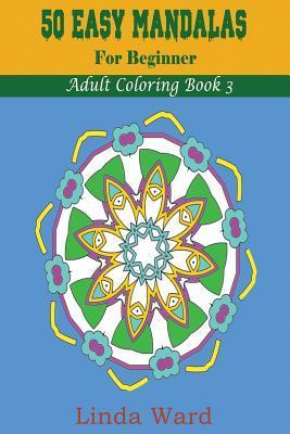 50 Easy Mandalas (Adult Coloring Book 3): Design Coloring Book  by  Linda Ward