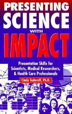 Presenting Science with Impact  by  Cindy Todoroff