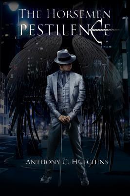 The Horsemen: Pestilence MR Anthony C Hutchins