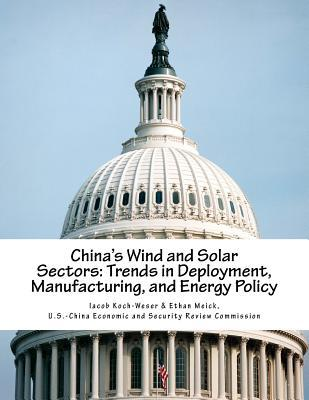 Chinas Wind and Solar Sectors: Trends in Deployment, Manufacturing, and Energy Policy  by  Iacob Koch-Weser