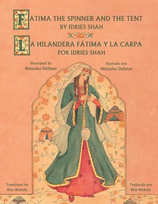 Fatima the Spinner and the Tent - La Hilandera Fatima y La Carp  by  Idries Shah