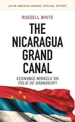 The Nicaragua Grand Canal: Economic Miracle or Folie de Grandeur?  by  Russell White