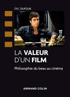 La Valeur DUn Film - Philosophie Du Beau Au Cinema: Philosophie Du Beau Au Cinema  by  Eric Dufour