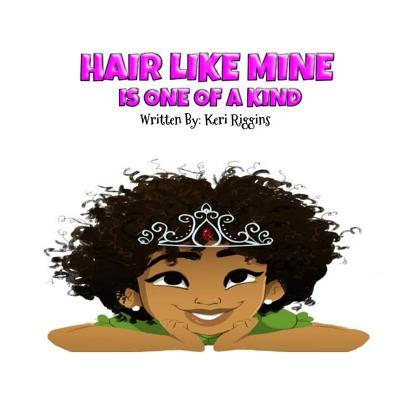 Hair Like Mine Is One of a Kind  by  Keri Riggins