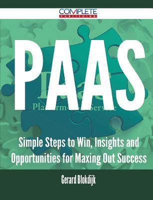 Paas - Simple Steps to Win, Insights and Opportunities for Maxing Out Success Gerard Blokdijk