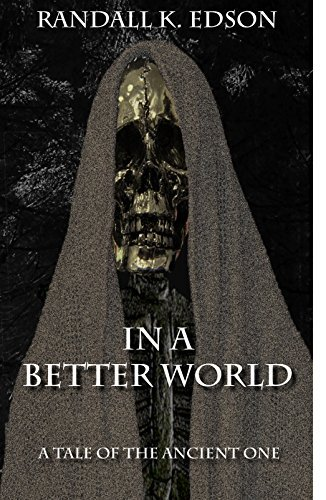 In a Better World: A Tale of the Ancient One Randall Edson