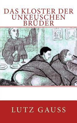 Das Kloster Der Unkeuschen Brueder  by  Lutz Gauss