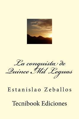 La Conquista de Quince Mil Leguas  by  Estanislao Zeballos