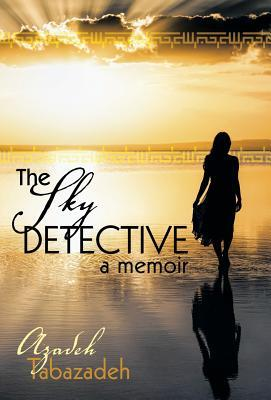 The Sky Detective: A Memoir  by  Azadeh Tabazadeh