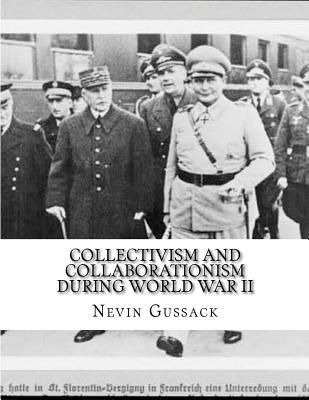 Collectivism and Collaborationism During World War II Nevin Gussack