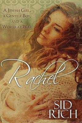 Rachel: A Jewish Girl, a Gentile Boy, and a World at War Sid Rich