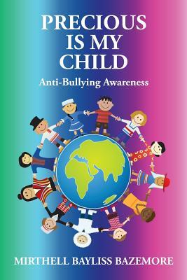 Precious Is My Child: Anti-Bullying Awareness Mirthell Bayliss Bazemore