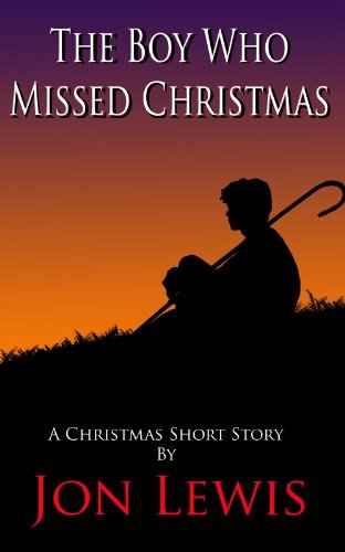 The Boy Who Missed Christmas Jon Lewis