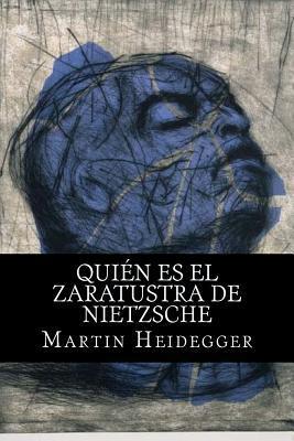 Quien Es El Zaratustra de Nietzsche  by  Martin Heidegger