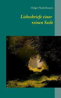 Liebesbriefe einer reinen Seele  by  Holger Niederhausen