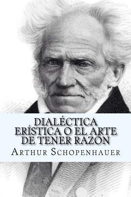 Dialectica Eristica O El Arte de Tener Razon  by  Arthur Schopenhauer