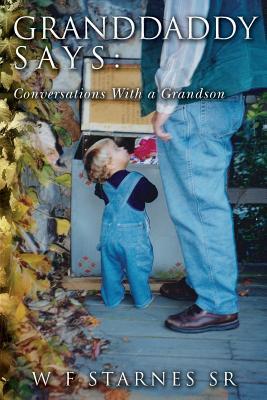 Granddaddy Says: Conversations with a Grandson  by  W F Starnes Sr