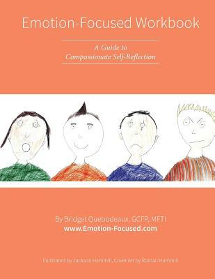 Emotion-Focused Workbook: A Guide to Compassionate Self-Reflection Bridget Quebodeaux