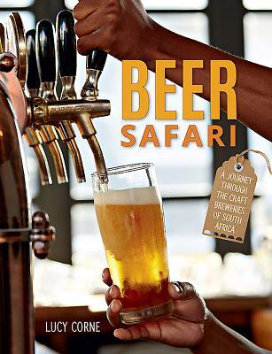 Beer Safari: A Journey Through the Craft Breweries of South Africa  by  Lucy Corne