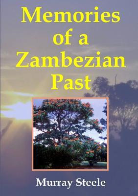 Memories of a Zambezian Past Murray Steele