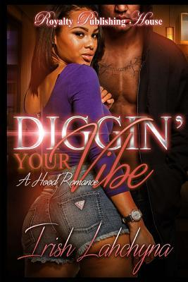 Diggin Your Vibe: A Hood Romance  by  Irish Lahchyna