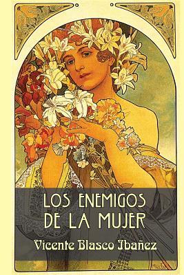 Los Enemigos de La Mujer  by  Vicente Blasco Ibáñez