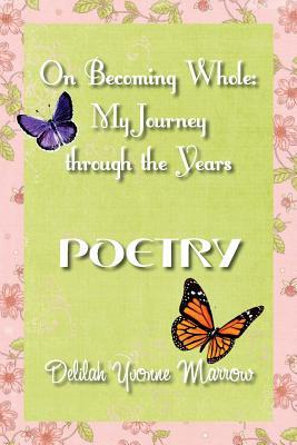 On Becoming Whole: My Journey Through the Years - Poetry Delilah y Marrow