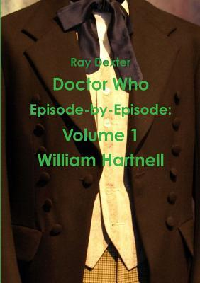 Doctor Who Episode  by  Episode: Volume 1 William Hartnell by Ray Dexter