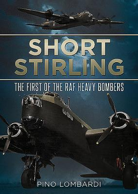 Short Stirling: The First of the RAF Heavy Bombers  by  Pino Lombardi