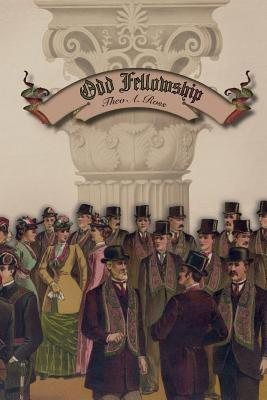 Odd Fellowship: Its History and Manual  by  Theo a Ross