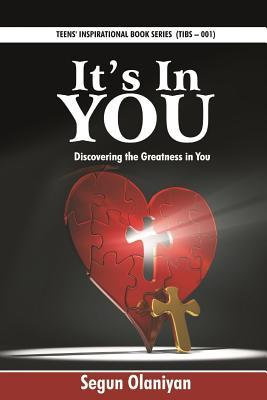 Its in You: Discovering the Greatness in You Segun Olaniyan