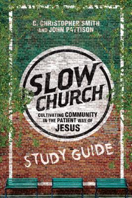 Slow Church Study Guide  by  C Christopher Smith